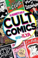 The Mammoth Book Of Cult Comics : Lost Classics from Underground Independent Comic Strip Art - Ilya