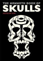The Mammoth Book of Skulls : Exploring the Icon - From Fashion to Street Art - Ilya