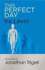 This Perfect Day : Introduction by Jonathan Trigell - Ira Levin