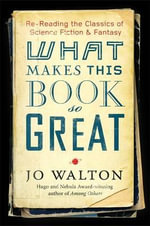 What Makes This Book So Great? : Re-reading the Classics of Fantasy and SF - Jo Walton