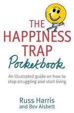The Happiness Trap Pocket Book - Dr. Russ Harris