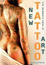 Mammoth Book of New Tattoo Art : Mammoth Books - Lal Hardy