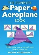 The Complete Paper Aeroplane Book - David Woodroffe