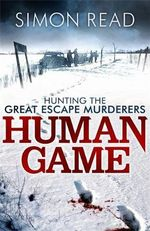 Human Game : Hunting the Great Escape Murderers - Simon Read