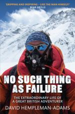 No Such Thing As Failure : The Extraordinary Life of a Great British Adventurer - David Hempleman-Adams