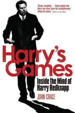 Harry's Games : Inside the Mind of Harry Redknapp - John Crace