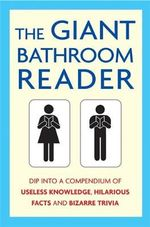 The Giant Bathroom Reader : Dip into a compendium of useless knowledge, hilarious facts and bizarre trivia - Karl Shaw