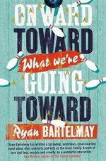 Onward Toward What We're Going Toward - Ryan Bartelmay