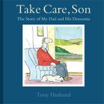 Take Care, Son : The Story of My Dad and his Dementia - Tony Husband