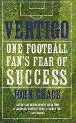 Vertigo : One Football Fan's Fear of Success - John Crace