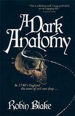 A Dark Anatomy - Robin Blake