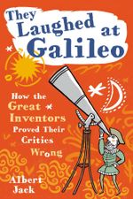 They Laughed at Galileo : How the Great Inventors Proved Their Critics Wrong - Albert Jack