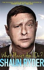 What Planet am I on? - Shaun Ryder