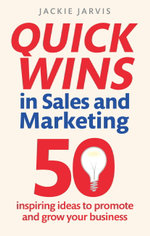 Quick Wins in Sales and Marketing : 50 inspiring ideas to grow your business - Jackie Jarvis