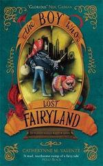 The Boy Who Lost Fairyland - Catherynne M. Valente