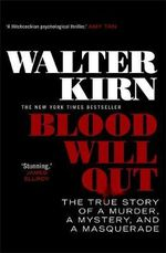 Blood Will Out : The True Story of A Murder, A Mystery, and A Masquerade - Walter Kirn