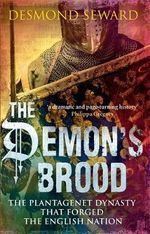 The Demon's Brood : The Plantagenet Dynasty That Forged the English Nation - Desmond Seward