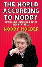 The World According to Noddy : Life Lessons Learned in and Out of Rock & Roll - Noddy Holder