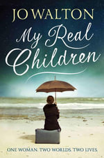 My Real Children : One Woman. Two Worlds. Two Lives - Jo Walton