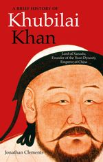 A Brief History of Khubilai Khan - Jonathan Clements