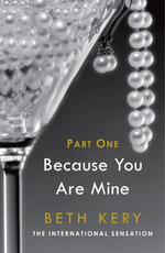 Because You are Mine : Part I - Beth Kery