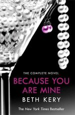 Because You are Mine : The Complete Novel - Beth Kery