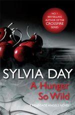 A Hunger So Wild : A Renegade Angels Novel - Sylvia Day