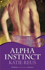 Alpha Instinct : Moon Shifter (Eternal Romance) Series : Book 1 - Katie Reus