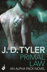 Primal Law : Alpha Pack Book 1 - J.D. Tyler