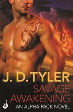 Savage Awakening : Alpha Pack Book 2 - J.D. Tyler