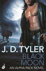 Black Moon : Alpha Pack Book 3 - J.D. Tyler