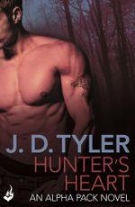 Hunter's Heart : Alpha Pack Book 4 - J.D. Tyler