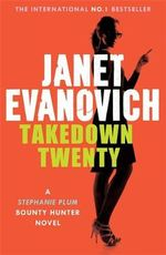 Takedown Twenty  : Stephanie Plum Series : Book 20 - Janet Evanovich