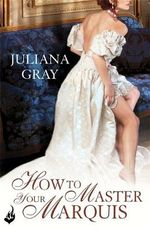 How to Master Your Marquis : Princess in Hiding Series : Book 2 - Juliana Gray