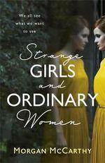 Strange Girls and Ordinary Women - Morgan McCarthy