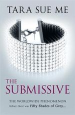 The Submissive : The Submissive Trilogy : Book 1 - Tara Sue Me