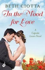 In the Mood for Love : Cupcake Lovers Series : Book 4 - Beth Ciotta