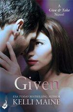 Given : Give & Take Novel : Book 3 - Kelli Maine