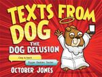 Texts from Dog : The Dog Delusion : II - October Jones