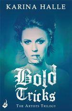Bold Tricks : The Artists Trilogy : Book 3 - Karina Halle