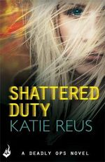 Shattered Duty : Deadly Ops Series : Book 3 - Katie Reus