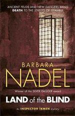 Land of the Blind : Inspector Ikmen Mysteries - Barbara Nadel