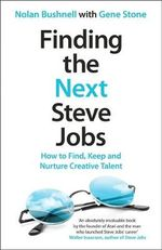 Finding the Next Steve Jobs : How to Find, Keep and Nurture Creative Talent - Nolan Bushnell