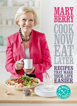 Cook Now, Eat Later - Mary Berry