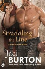 Straddling the Line : Play-By-Play Series : Book 8 - Jaci Burton