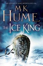 The Ice King : Twilight of the Celts Sries : Book 3 - M. K. Hume