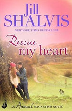 Rescue My Heart : Animal Magnetism Series : Book 3 - Jill Shalvis