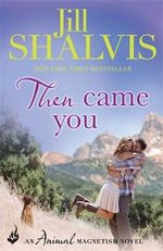 Then Came You : Animal Magnetism Series : Book 5 - Jill Shalvis