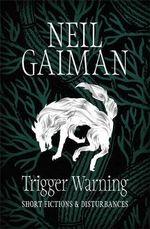 Trigger Warning : Short Fictions and Disturbances - Neil Gaiman
