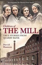 Children of the Mill : True Stories from Quarry Bank - David Hanson